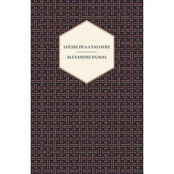Louise de La Valliere by Alexandre Dumas & Dumas