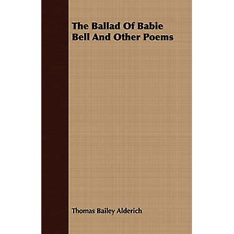 The Ballad of Babie Bell and Other Poems by Alderich & Thomas Bailey