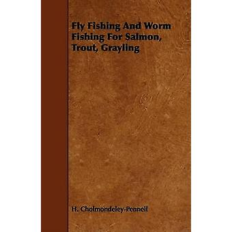 Fly Fishing And Worm Fishing For Salmon Trout Grayling by CholmondeleyPennell & H.
