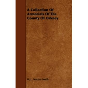A Collection of Armorials of the County of Orkney by Smith & H. L. Norton