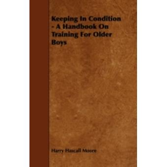 Keeping In Condition  A Handbook On Training For Older Boys by Moore & Harry Hascall