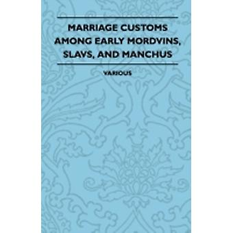 Marriage Customs Among Early Mordvins Slavs and Manchus by Various