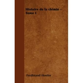 Histoire de la chimie  Tome I by Hoefer & Ferdinand