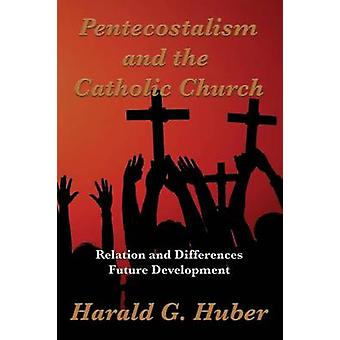 Pentecostalism and the Catholic Church by Huber & Harald G.