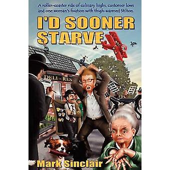Id Sooner Starve by Sinclair & Mark