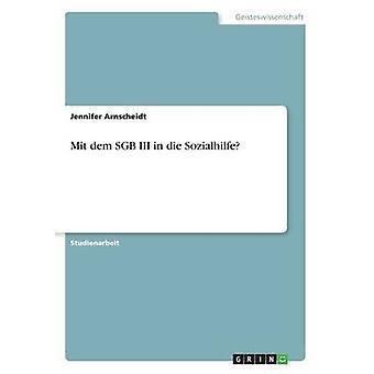 Mit dem SGB III in die Sozialhilfe by Arnscheidt & Jennifer