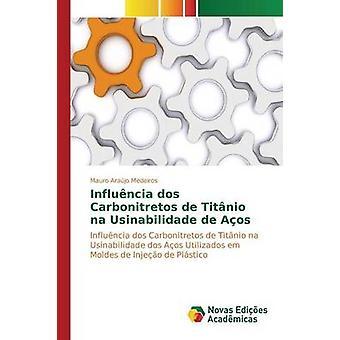 Influncia dos Carbonitretos de Titnio na Usinabilidade de Aos by Arajo Medeiros Mauro