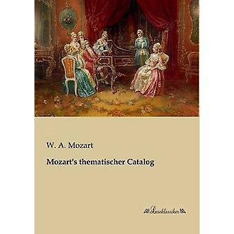 Mozarts thematischer Catalog by Mozart & W. A.