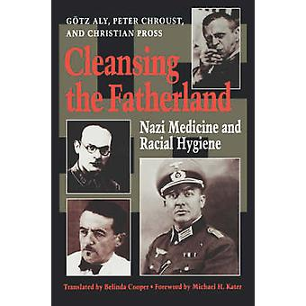 Cleansing the Fatherland Nazi Medicine and Racial Hygiene by Gotz & Aly