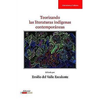Teorizando las literaturas indgenas contemporneas by del Valle Escalante & Emilio