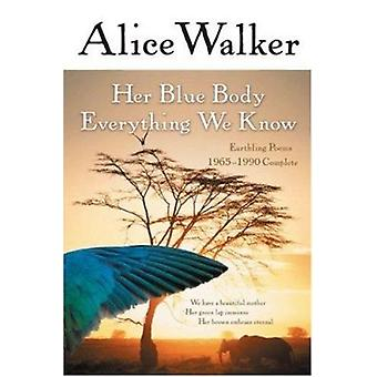 Her Blue Body Everything We Know - Earthling Poems 1965-1990 Complete