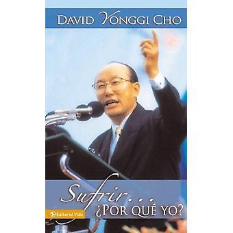 Sufrir... Por Que Yo? by Pastor David Yonggi Cho - 9780829720341 Book