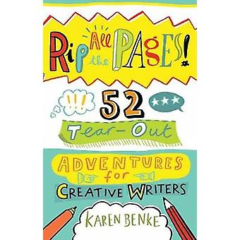 Rip All the Pages! - 52 Tear-Out Adventures for Creative Writers by Ka