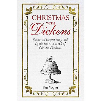 Christmas with Dickens - Seasonal Recipes Inspired by the Life and Wor