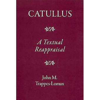 Catullus - A Textual Reappraisal by J.M. Trappes-Lomax - 9781905125159