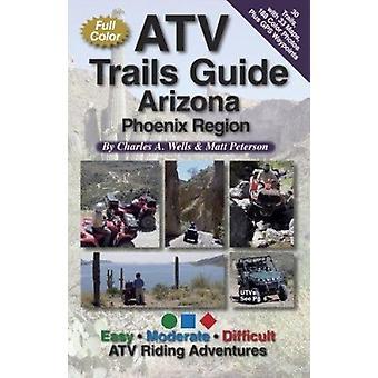 Atv Trails Guide Arizona Phoenix Region by Charles a Wells - 97819348