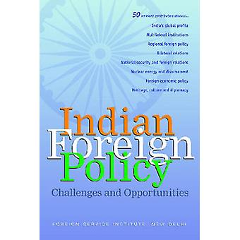 Indian Foreign Policy - Challenges and Opportunities by Atish Sinha -