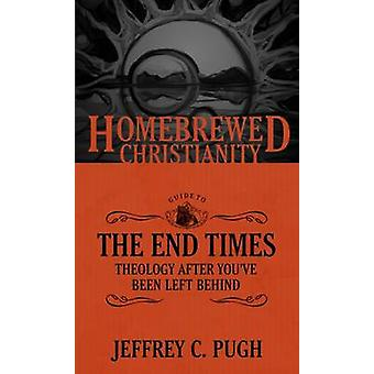 The Homebrewed Christianity Guide to the End Times - Theology After Yo