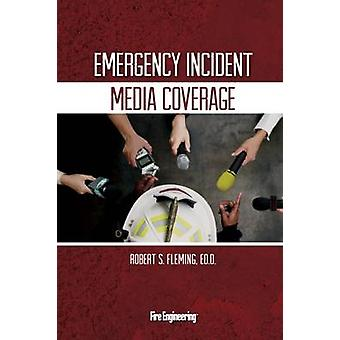 Emergency Incident Media Coverage by Robert S. Fleming - 978159370310