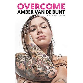 Overcome - A Memoir Of Abuse - Addiction - Sex Work - and Recovery by
