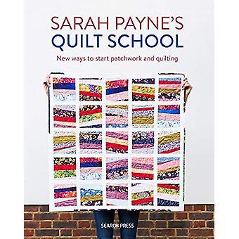 Sarah Payne's Quilt School - Nieuwe manieren om patchwork en quilten te starten