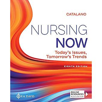 Nursing Now - Today's Issues - Tomorrows Trends by Joseph T. Catalano