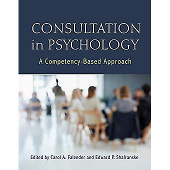 Consultation in Psychology - A Competency-Based Approach by Carol A. F