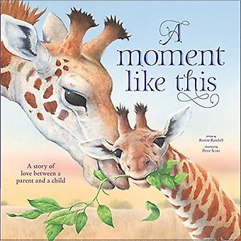A Moment Like This - A Story of Love Between Parent and Child by Ronne