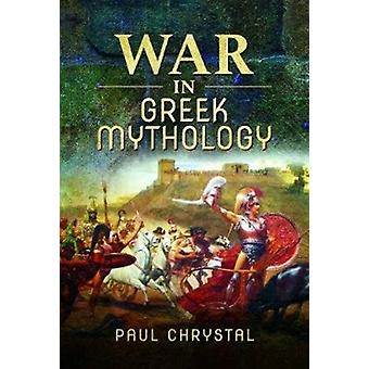 War in Greek Mythology by Paul Chrystal