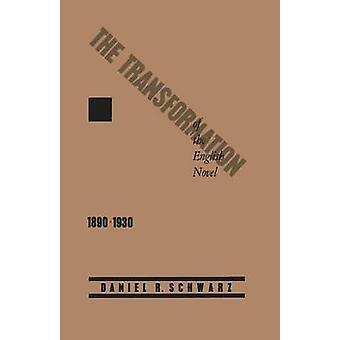 The Transformation of the English Novel - 1890-1930 by Daniel R. Schw
