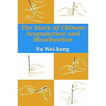 The Story of Chinese Acupuncture and Moxibustion by Fu Wei-Kang - 978
