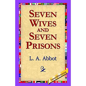 Seven Wives and Seven Prisons by L A Abbot - 9781421800646 Book