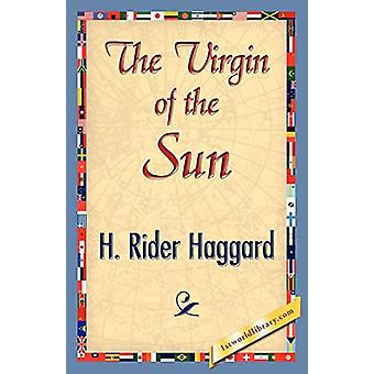 The Virgin of the Sun by Sir H Rider Haggard - 9781421842684 Book