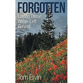 Forgotten - Loving Those We've Left Behind by Tom Ervin - 978148085911