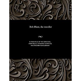 Bob Blunt - the Traveller by Various - 9781535801225 Book