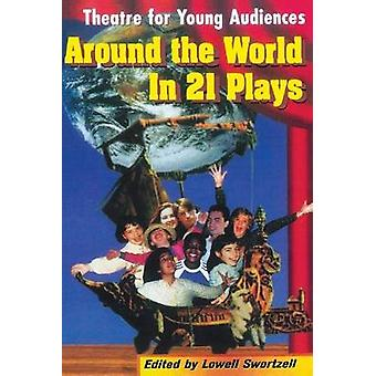 Around the World in 21 Plays - Theatre for Young Audiences by Lowell S