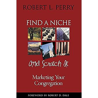 Find a Niche and Scratch It - Marketing Your Congregation by Robert L.