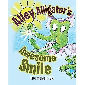 Alley Alligator's Awesome Smile by Tim McNutt Sr - 9781641380133 Book