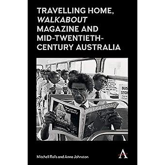 Travelling Home - 'Walkabout Magazine' and Mid-Twentieth-Century Aust