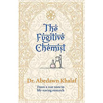 The Fugitive Chemist - From a war zone to life-saving research by Khal