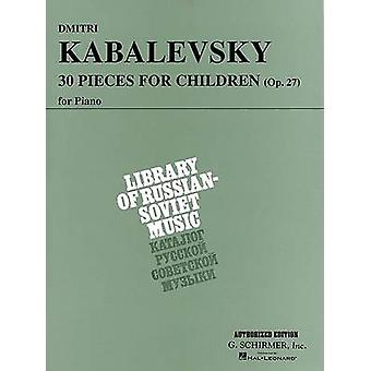 30 Pieces for Children Op. 27 by By composer Dmitri Kabalevsky & Created by Joseph Prostakoff