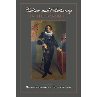Culture and Authority in the Baroque by Edited by Massimo Ciavolella & Edited by Patrick Coleman