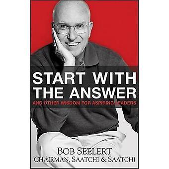 Beginnen Sie mit der Antwort- und andere Weisheit für angehende Führungskräfte von Bob S