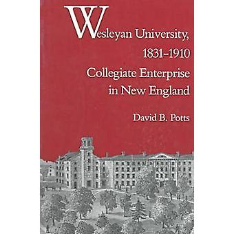 Wesleyan University - 1831-1910 - Collegiate Enterprise in New England