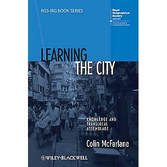 Learning the City - Knowledge and Translocal Assemblage by Colin McFar