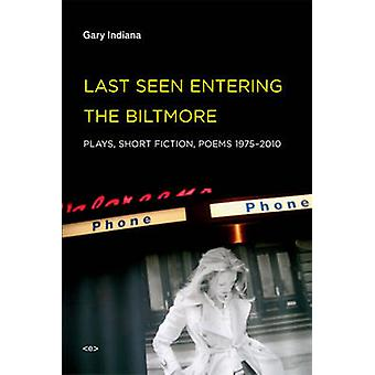 Last Seen Entering the Biltmore - Plays - Short Fiction - Poems 1975-2