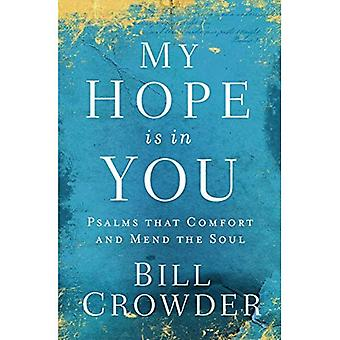 My Hope Is in You: Psalms� That Comfort and Mend the� Soul