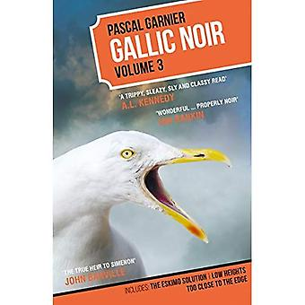 Gallic Noir: The Eskimo Solution, Low Heights, Too Close to the Edge: Volume3: Volume 3