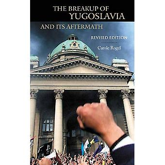 The Breakup of Yugoslavia and Its Aftermath Revised Edition by Rogel & Carole
