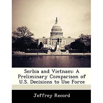 Serbia y Vietnam una comparación preliminar de las decisiones de los Estados Unidos para uso de la fuerza por Jeffrey & registro